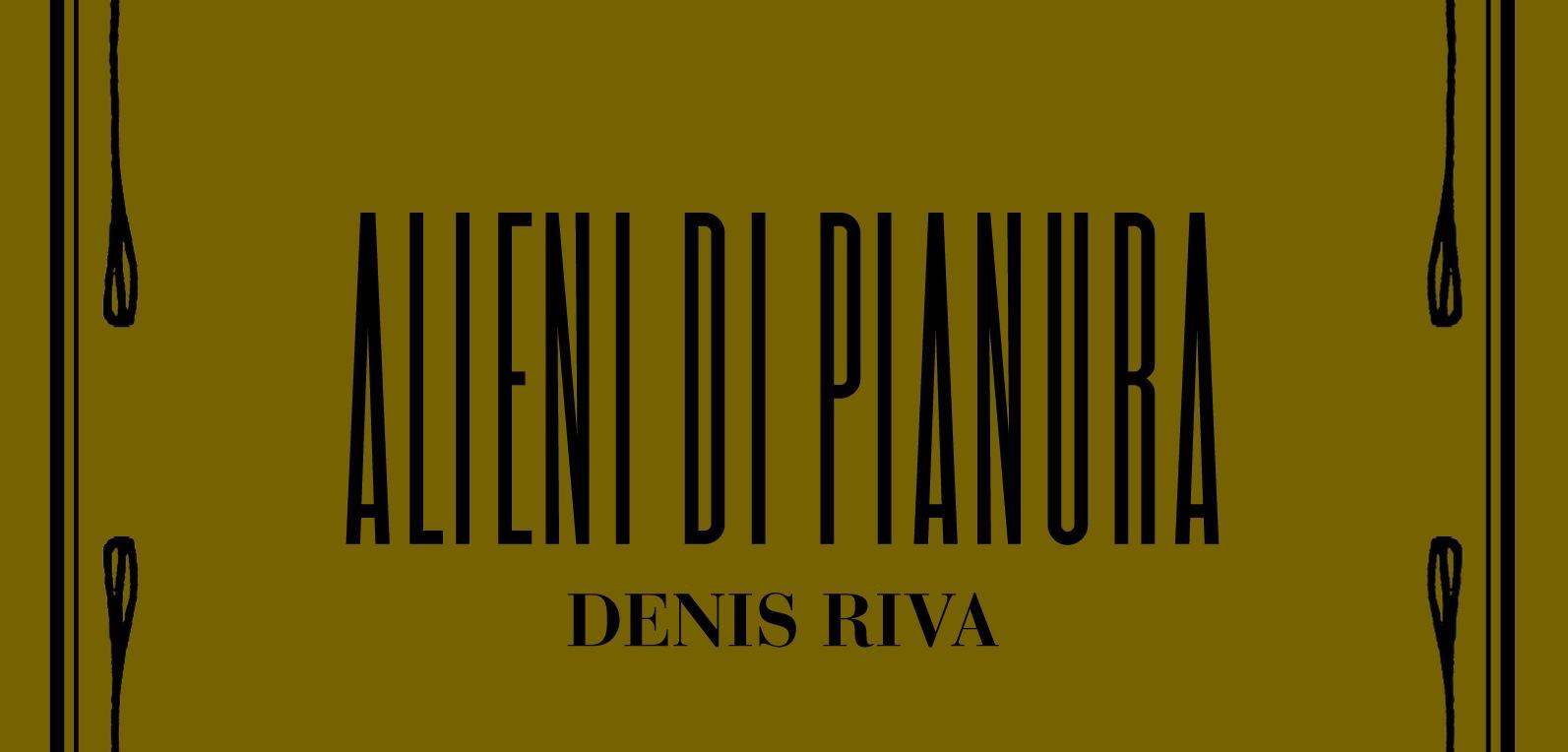 Denis Riva, Alieni di pianura, Logos edizioni, 2011