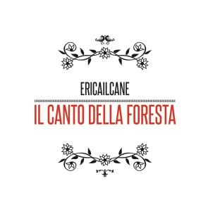 Cover_Ericailcane_Il canto della foresta, 2011
