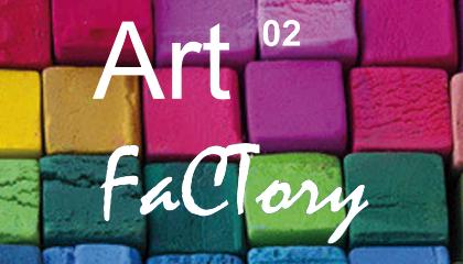 Art FaCTory 02
