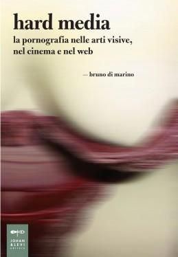 Bruno Di Marino, Hard Media. La  pornografia nelle arti visive, nel cinema e nel web, Johan&Levi