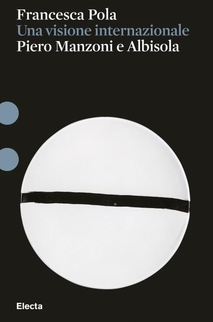 Francesca Pola, Una visione internazionale. Piero Manzoni e Albisola, Electa (copertina del volume)