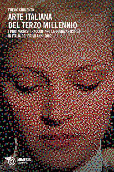 Fulvio Chimento, Arte italiana del terzo millennio, Mimesis Edizioni (copertina del volume: Davide La Rocca, IreneRGBp3 (particolare), 2012, olio su tela, 70x50 cm)