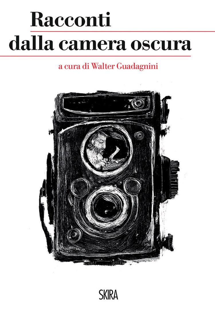 Racconti dalla camera oscura, a cura di Walter Guadagnini, Skira