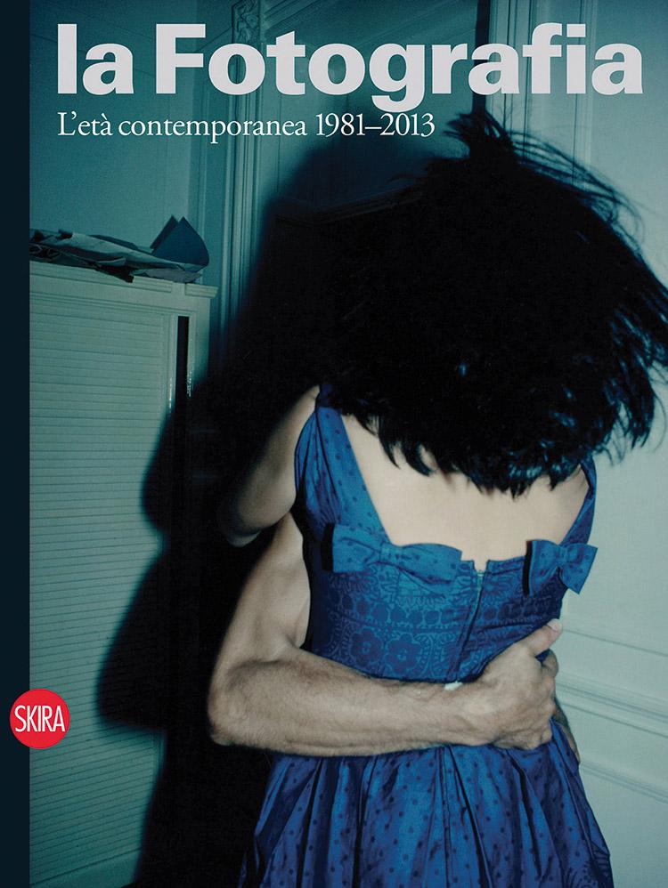 La Fotografia. L'età contemporanea 1981-2013 (vol. 4), a cura di Walter Guadagnini, Skira