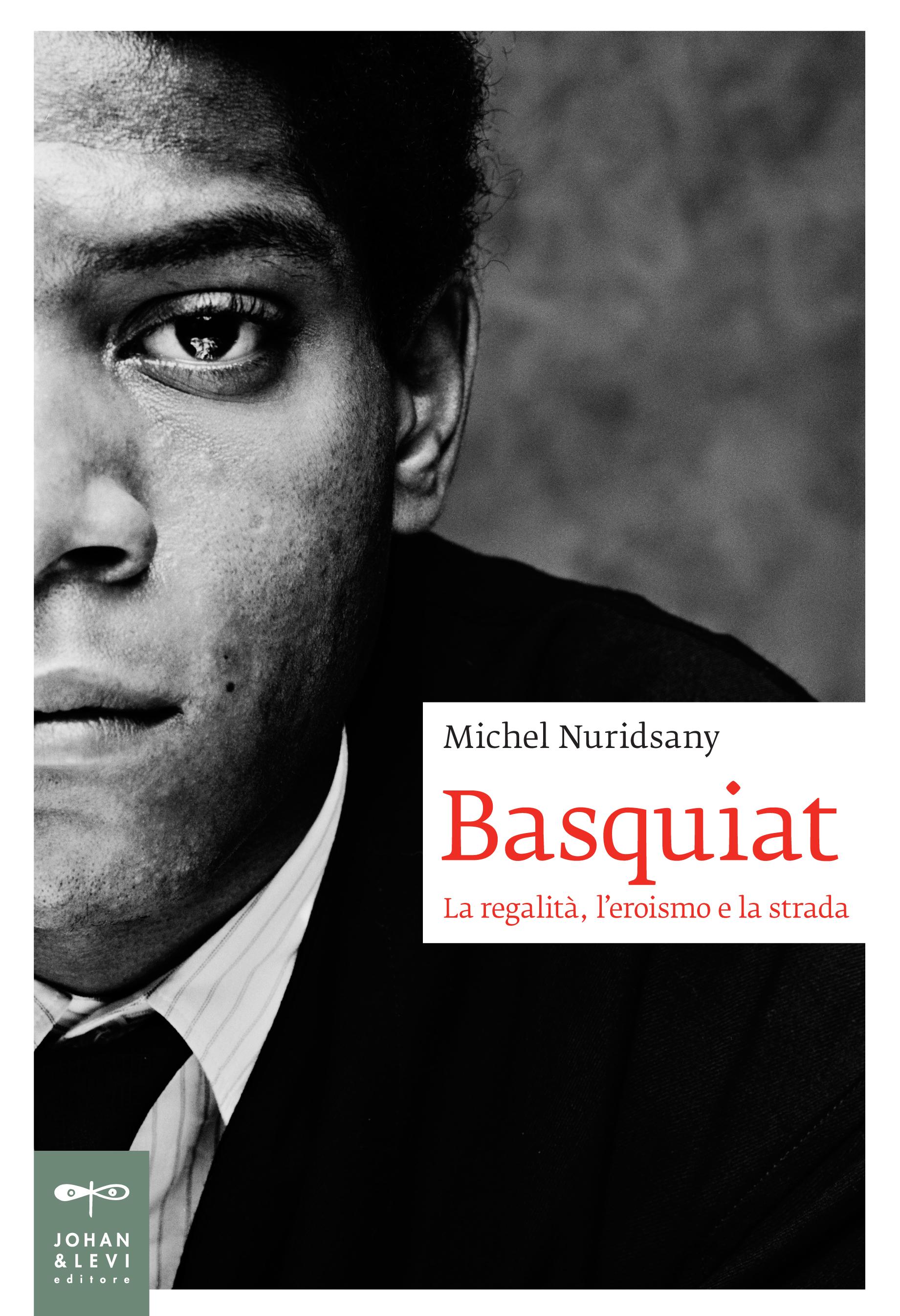 Cover del volume Basquiat. La regalità, l'eroismo e la strada, di Michel Nuridsany, Johan & Levi editore, 2016