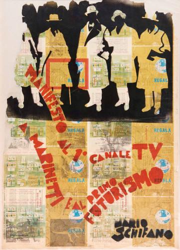 Mario Schifano (1934–1998) Manifesto al 1° canale TV a Marinetti e al primo Futurismo (1967) Mixed media on newsprint 100 x 70 cm Courtesy Mazzoleni