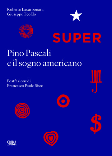Cover del volume SUPER. Pino Pascali e il sogno americano di Roberto Lacarbonara e Giuseppe Teofilo